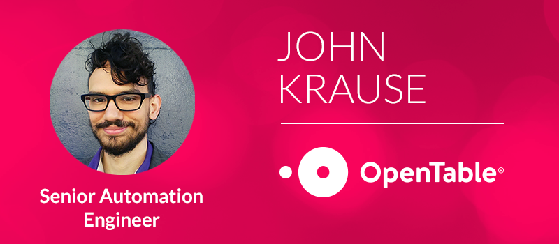 Picture of John Krause followed by his function at OpenTable (i.e. Senior Automation Engineer)